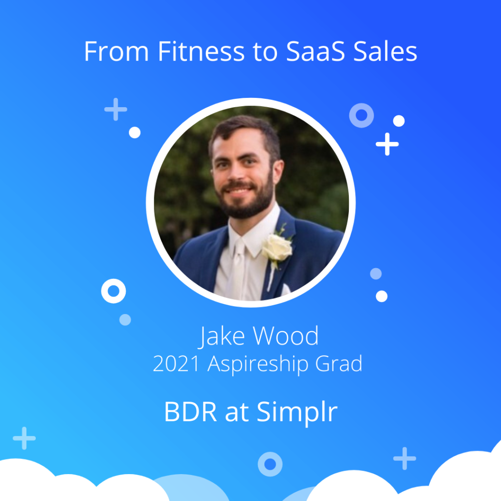 """Aspireship success story graphic that features Jake Wood and reads: """"From Fitness to SaaS sales, Jake Wood, 2021 Aspireship Grad, and new BDR at Simplr."""""""